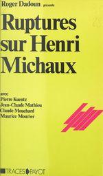 Ruptures sur Henri Michaux  - Maurice MOURIER - Pierre Kuentz - Jean-Claude Mathieu - Roger Dadoun - Claude Mouchard
