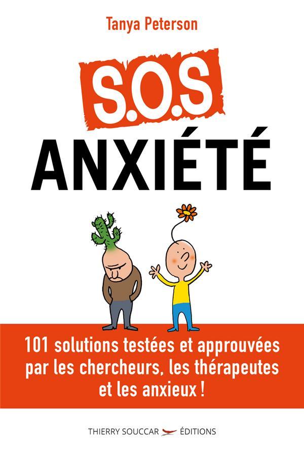 S.O.S. anxiété ; 101 solutions approuvées par les chercheurs, les thérapeutes et les anxieux