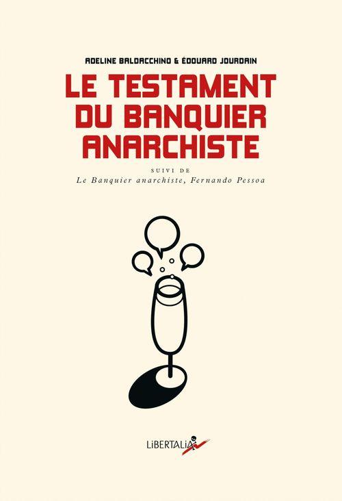 Le testament du banquier anarchiste ; dialogues sur le monde