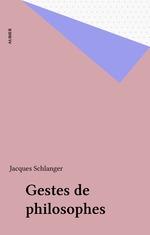 Gestes de philosophes  - Jacques Schlanger
