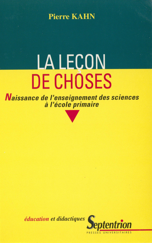 La leçon de choses naissance de l'enseignement des sciences à l'école primaire (édition 2020)