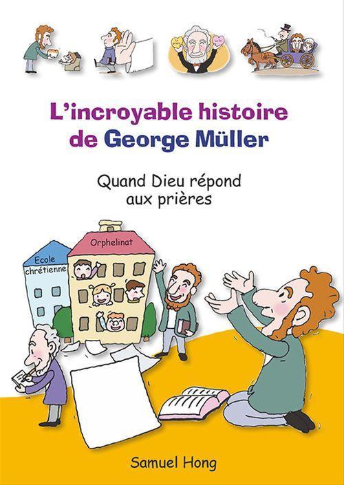 L'incroyable histoire de George Müller ; quand Dieu répond aux prières