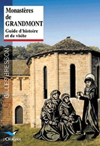 Monastères de Grandmont ; guide d'histoire et de visite