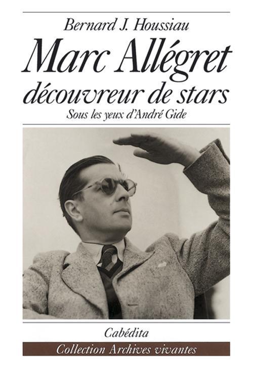 Marc Allegret découvreur de stars ; sous les yeux d'André Gide