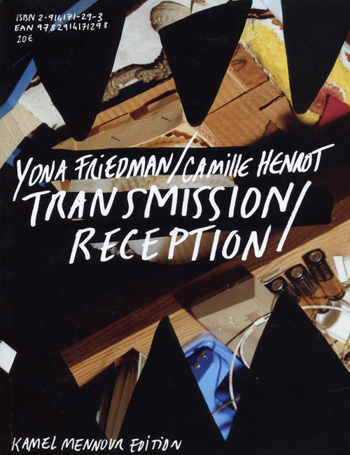 Yona friedman / camille henrot - transmission / reception
