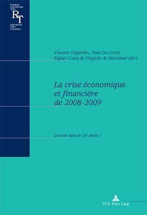 La crise economique et financiere de 2008-2009 - l'entree dans le 21e siecle ?