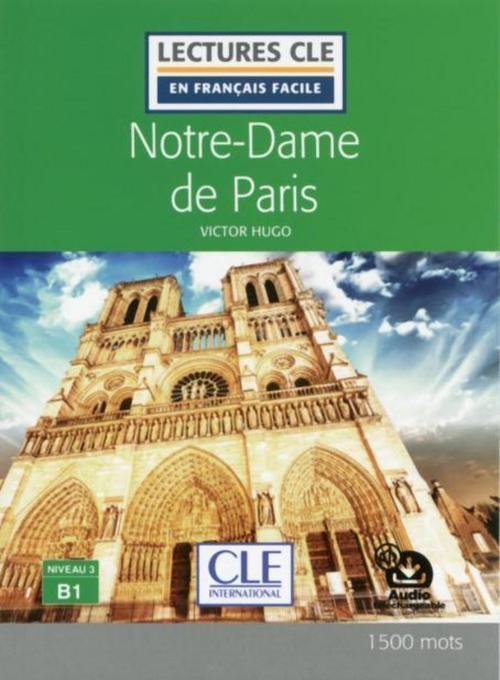 Notre-Dame de Paris - Niveau 3/B1 - Lecture CLE en français facile - Ebook