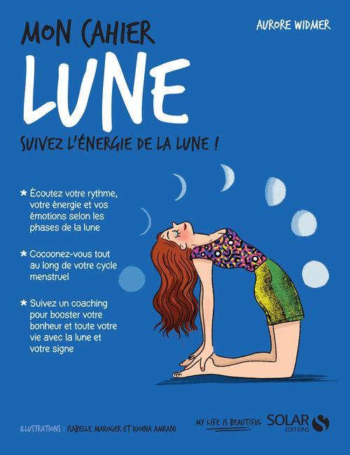 MON CAHIER ; lune ; suivez l'énergie de la lune !  - Aurore WIDMER  - Isabelle Maroger  - Djoina Amrani