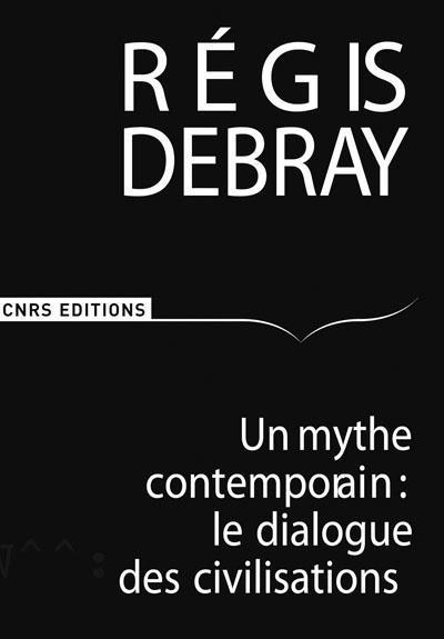 Un Mythe Contemporain: Le Dialogue Des Civilisations