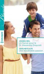 Vente Livre Numérique : Un fiancé pour le Dr Alexandra Draycott - Une inoubliable passion  - Joanna Neil - Josie Metcalfe