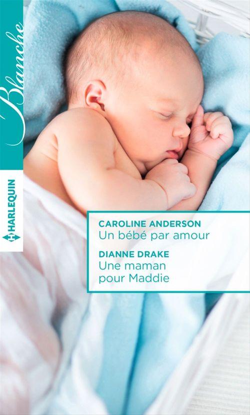 Vente EBooks : Un bébé par amour - Une maman pour Maddie  - Dianne Drake  - Caroline Anderson