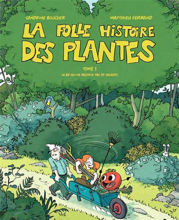 La folle histoire des plantes t.1 ; la BD qui ne raconte pas de salades