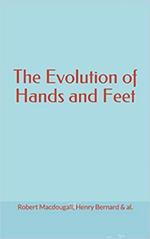 The Evolution of Hands and Feet  - Robert Macdougall - Henry Bernard