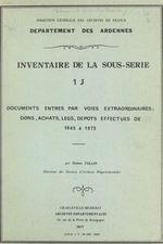 Inventaire de la sous-série 1 J : documents entrés par voies extraordinaires, dons, achats, legs, dépôts effectués de 1945 à 197