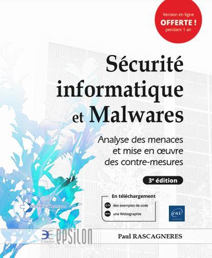 Securite Informatique Et Malwares ; Analyse Des Menaces Et Mise En Oeuvre Des Contre-Mesures (3e Edition)