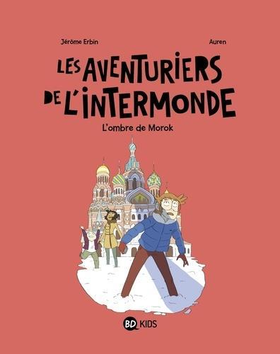 LES AVENTURIERS DE L'INTERMONDE, TOME 02 - L'OMBRE DE MOROK