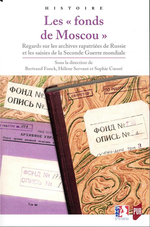 Les fonds de Moscou ; regards sur les archives rapatriées de Russie et les saisies de la Seconde Guerre mondiale