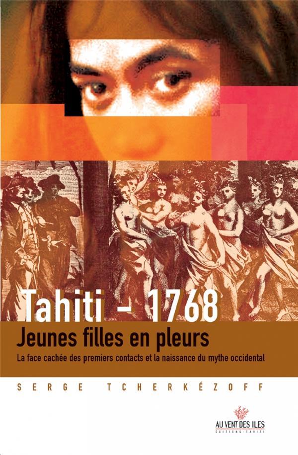 Tahiti – 1768 ; jeunes filles en pleurs, la face cachée des premiers contacts et la naissance du mythe occidental