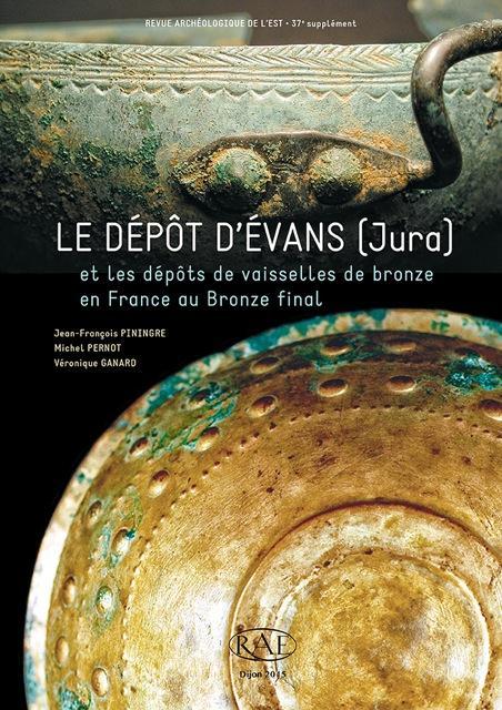 Le dépôt d'Evans (Jura) et les dépôts de vaisselles de bronze en France au bronze final
