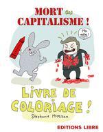 Couverture de Mort au capitalisme ! livre de coloriage