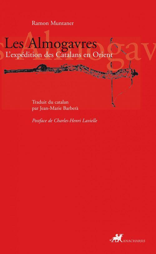 Les almogavres ; l'expédition des Catalans en Orient