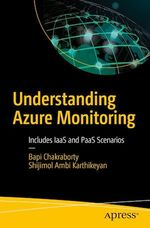 Understanding Azure Monitoring  - Bapi Chakraborty - Shijimol Ambi Karthikeyan