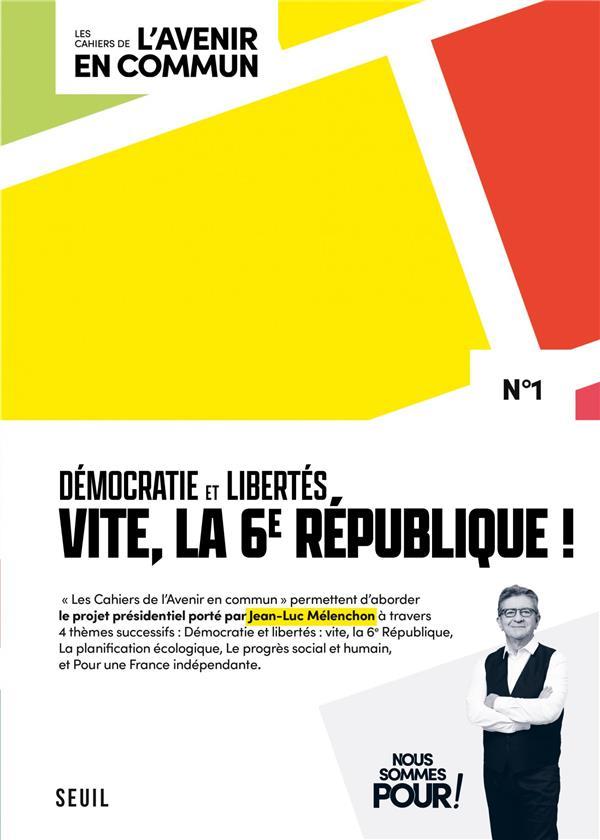 Les cahiers de l'avenir en commun T.1 ; démocratie et libertés : vite, la 6e République !