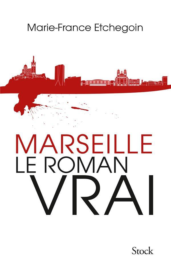 Marseille ; le roman vrai