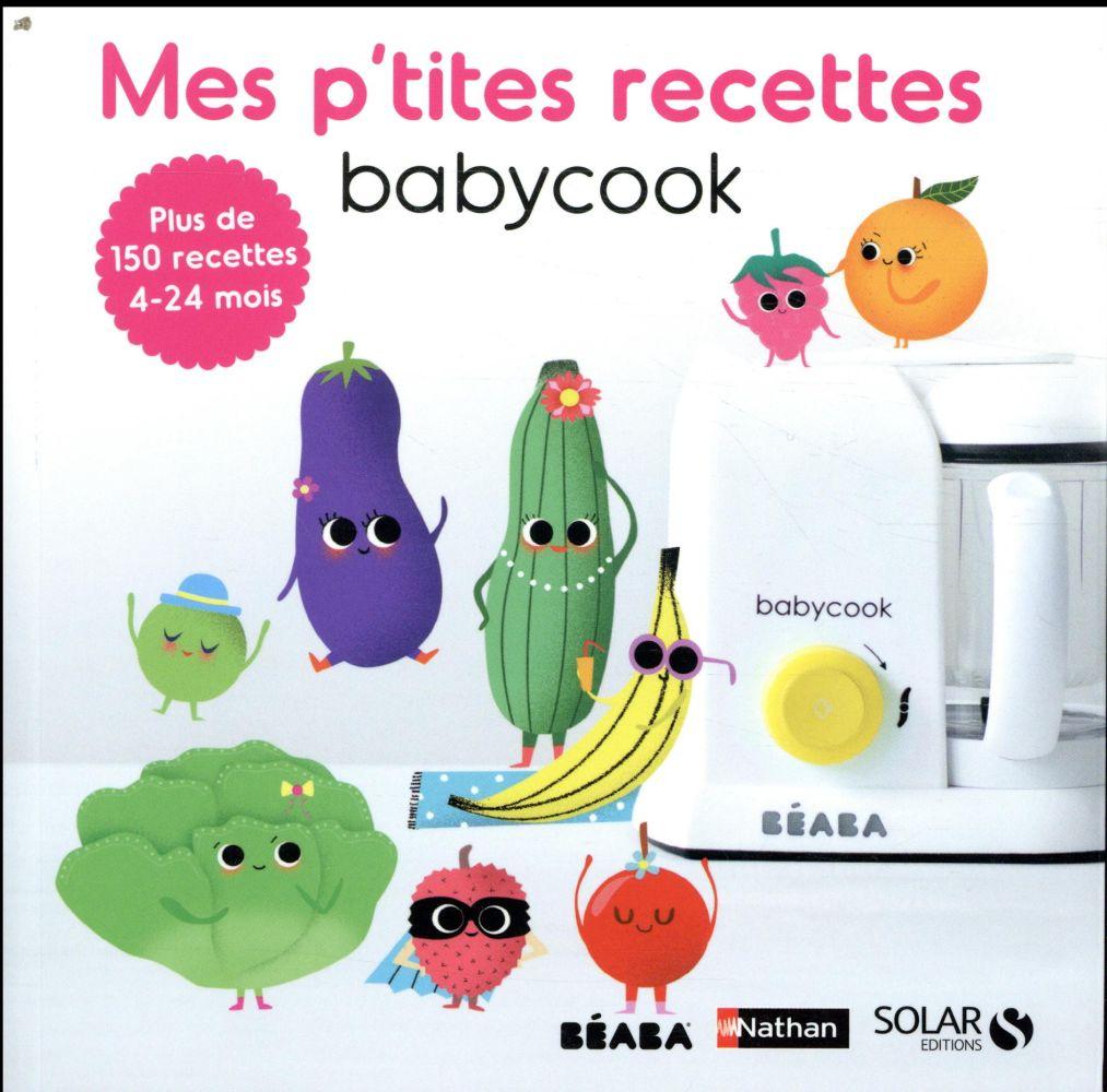 Mes p'tites recettes babycook ; plus de 150 recettes ; 4/24 mois
