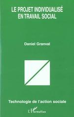 PROJET INDIVIDUALISE EN TRAVAIL SOCIAL  - Daniel Granval