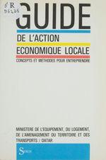 Guide de l'action économique locale  - Ministere De L''Equipement, Du Logement, De L''Amenagement Du Territoire Et Des Transports - Datar