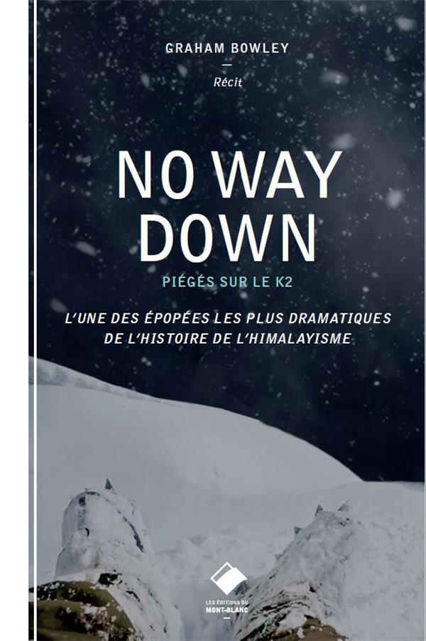 No way down ; piégés sur le K2 ; l'une des épopées les plus dramatiques de l'histoire de l'himalayisme