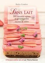 Vente Livre Numérique : Sans lait - 101 recettes saines et gourmandes sucrées & salées  - Thierry Souccar - Rabia Combet