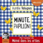 Minute, papillon !  - Aurélie Valognes