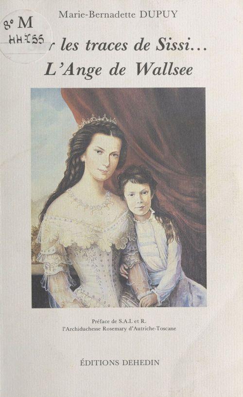 Sur les traces de Sissi... L'Ange de Wallsee  - Marie-Bernadette Dupuy