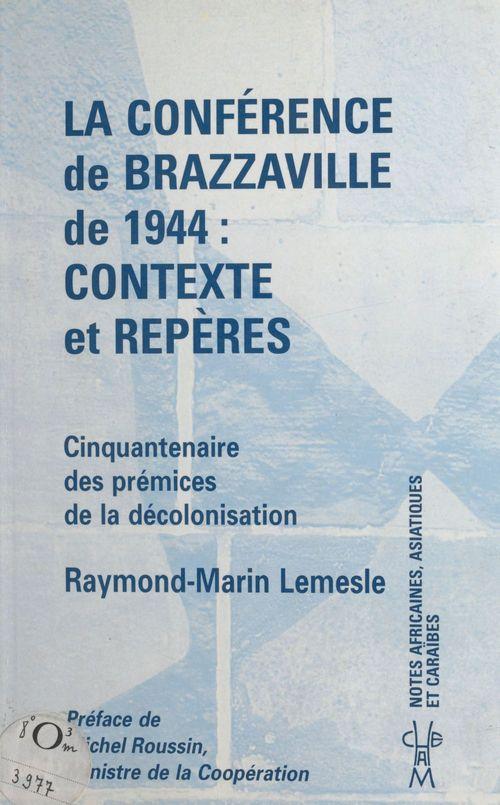 La conference de brazzaville de 1944 / contexte et reperes