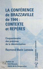 La Conférence de Brazzaville de 1944, contexte et repères : cinquantenaire des prémices de la décolonisation