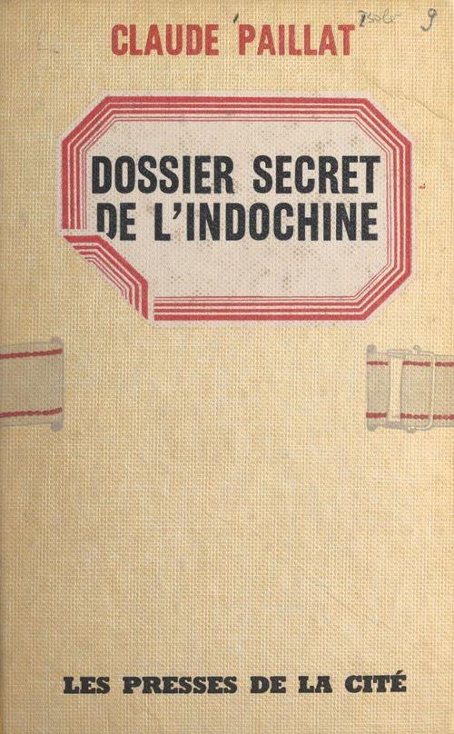 Dossier secret de l'Indochine  - Claude Paillat
