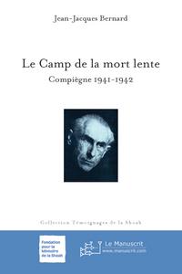 Le camp de la mort lente ; Compiègne, 1941-1942