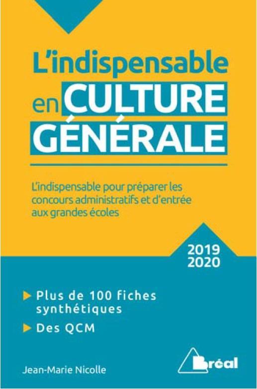 L'indispensable en culture générale ; l'indispensable pour préparer les concours administratifs et d'entrée aux grandes écoles (édition 2019/2020)