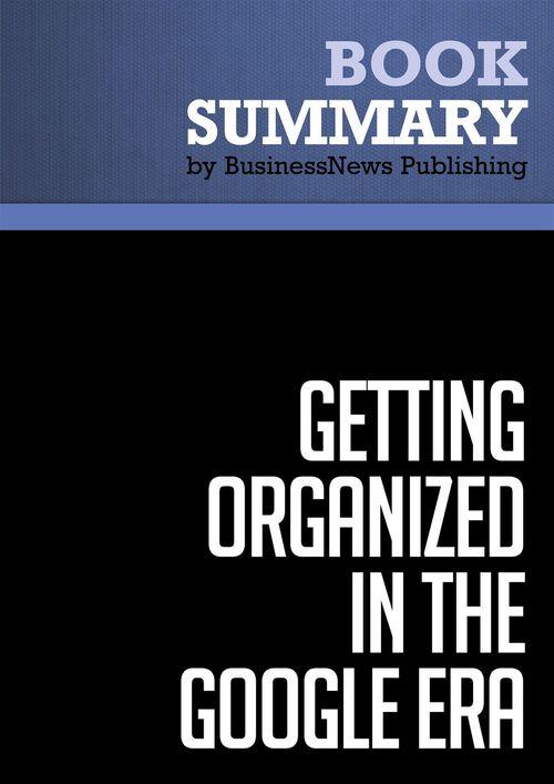 Summary ; getting organized in the google era