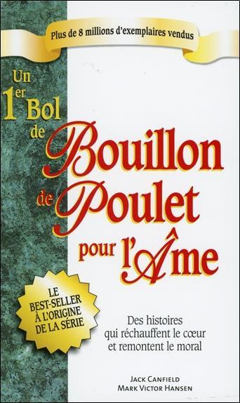 Un 1er Bol De Bouillon De Poulet Pour L'Ame ; Des Histoires Qui Rechauffent Le Coeur Et Remontent Le Moral