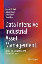 Data Intensive Industrial Asset Management  - Tian Zhao - Farhad Balali - Jessie Nouri - Adel Nasiri