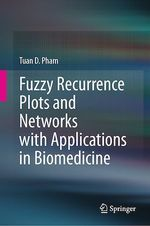 Fuzzy Recurrence Plots and Networks with Applications in Biomedicine  - Tuan D. Pham