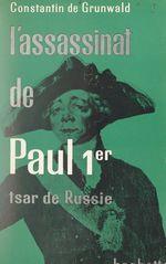 L'assassinat de Paul 1er, Tsar de Russie  - Constantin De Grunwald