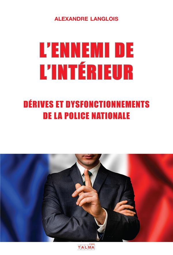 L'ennemi de l'interieur - derives et dysfonctionnements de la police nationale
