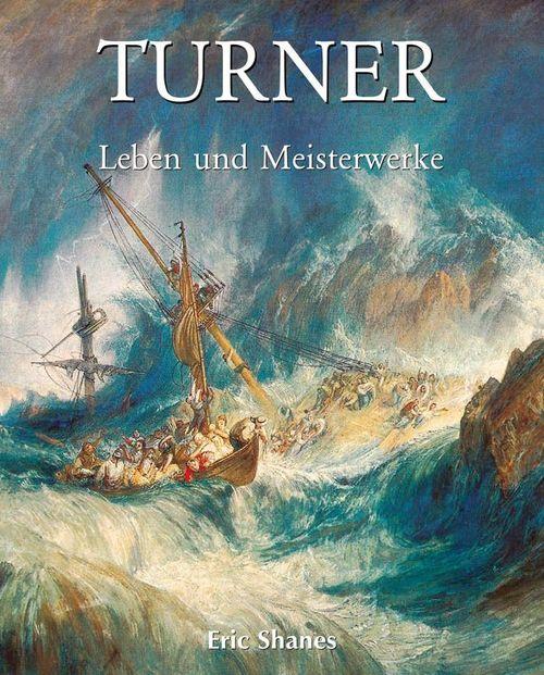 La vie et les chefs-d'oeuvre de J.M.W. Turner
