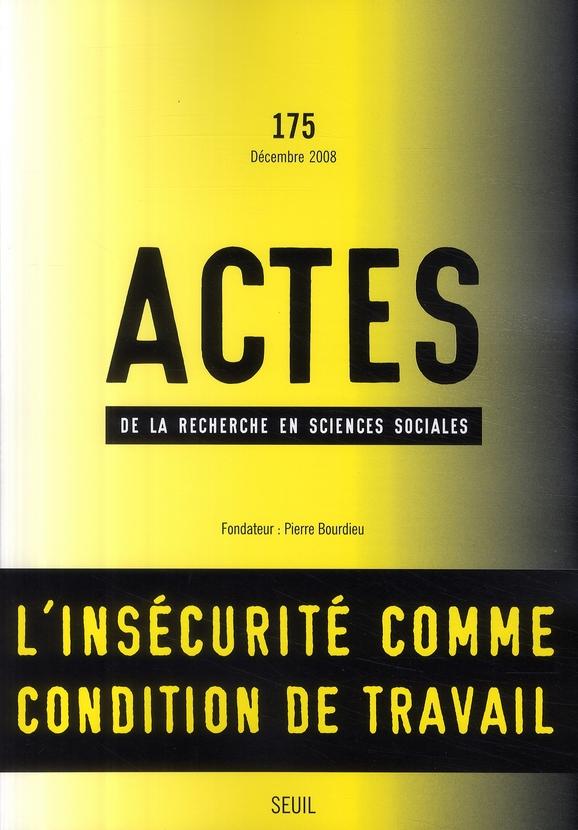 Actes de la recherche sciences sociales t.175; l'insecurite comme condition de travail