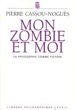 Mon Zombie Et Moi ; La Philosophie Comme Fiction