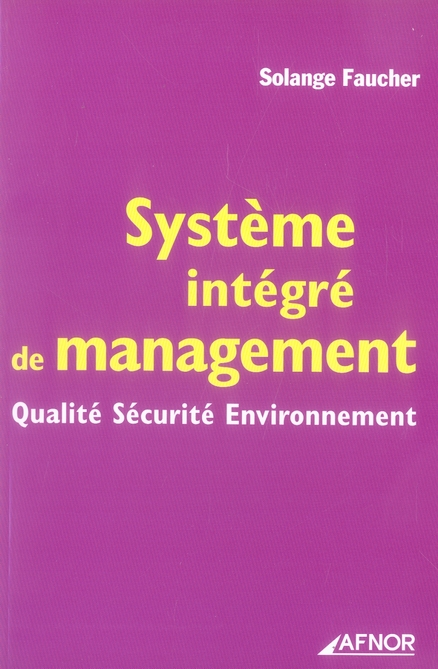 Systeme Integre De Management. Qualite Securite Environnement